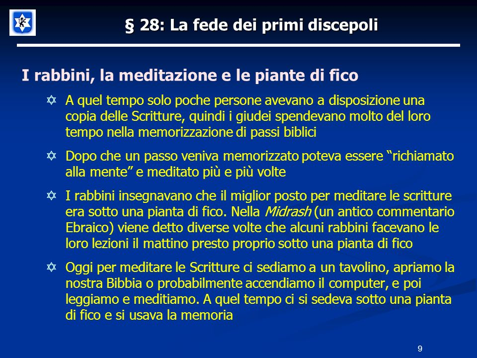 § 28: La fede dei primi discepoli I rabbini, la meditazione e le piante di fico A quel tempo solo poche persone avevano a disposizione una copia delle