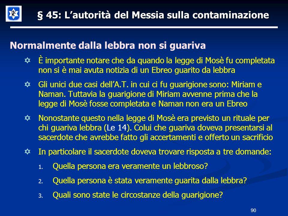 § 45: Lautorità del Messia sulla contaminazione Normalmente dalla lebbra non si guariva È importante notare che da quando la legge di Mosè fu completa