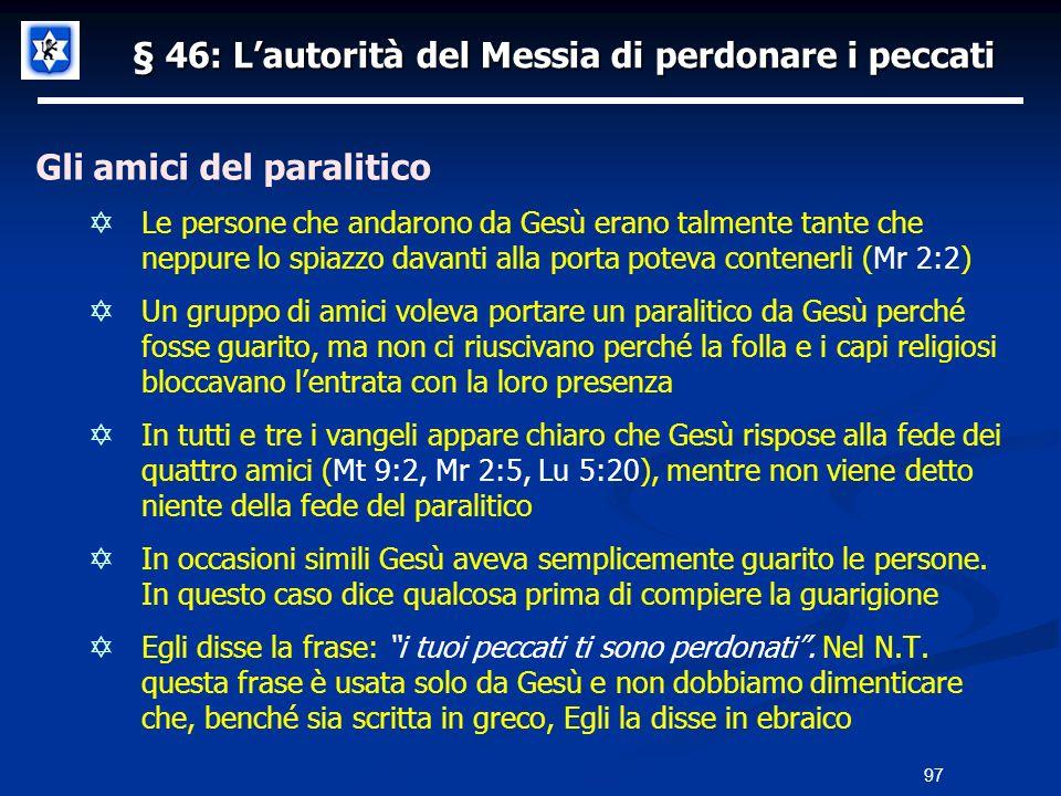 § 46: Lautorità del Messia di perdonare i peccati Gli amici del paralitico Le persone che andarono da Gesù erano talmente tante che neppure lo spiazzo