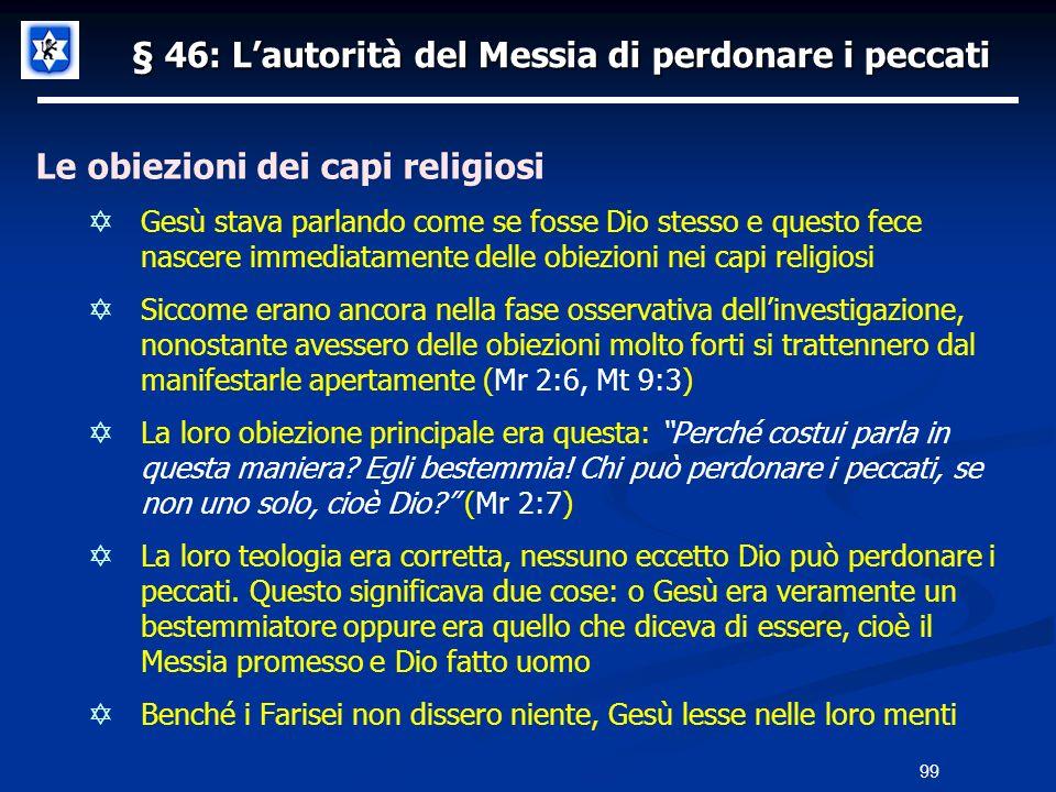 § 46: Lautorità del Messia di perdonare i peccati Le obiezioni dei capi religiosi Gesù stava parlando come se fosse Dio stesso e questo fece nascere i