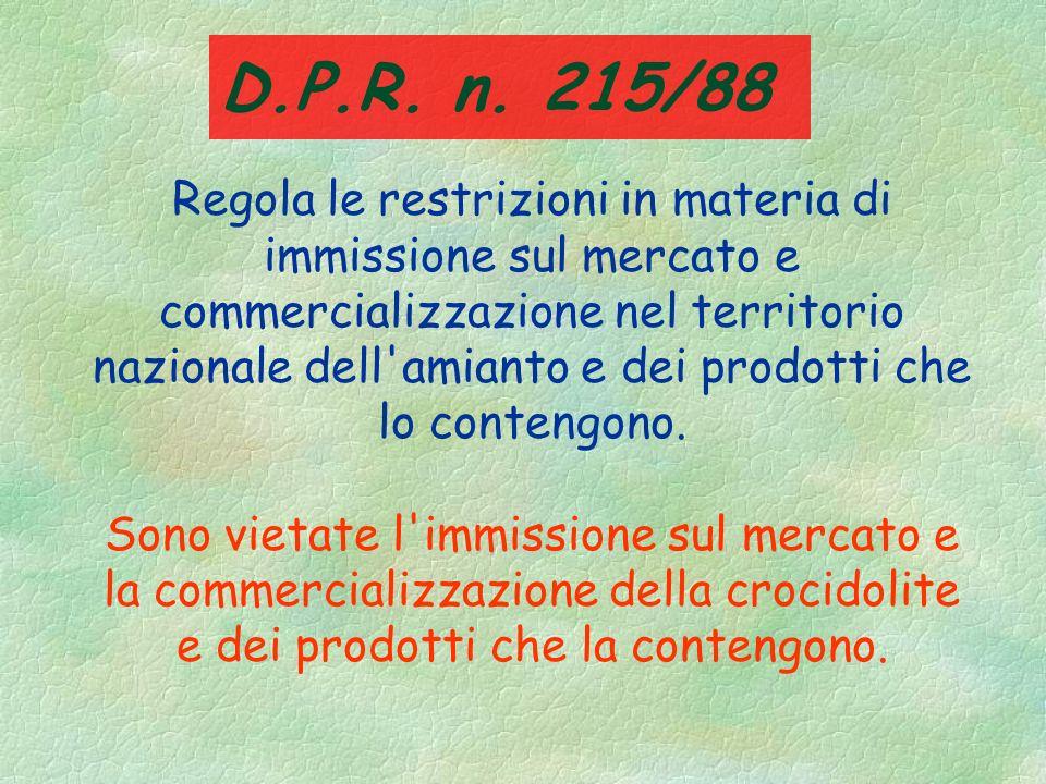 Restrizione nelluso della crocidolite primo provvedimento L O.M.S. del 26/06/86 è il primo provvedimento restrittivo emanato in materia di amianto; §I