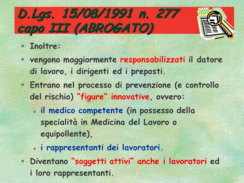 D.Lgs. 15/08/1991 n. 277 capo III (ABROGATO) §Viene vietato lutilizzo dellamianto in forma isolante (a bassa densità) e a spruzzo; §Introduce i rischi