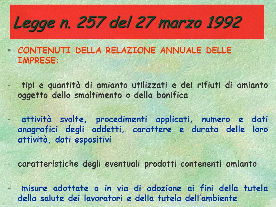Legge n. 257 del 27 marzo 1992 §DIVIETO DI ESTRAZIONE, IMPORTAZIONE, ESPORTAZIONE, COMMERCIALIZZAZIONE, PRODUZIONE DI AMIANTO O PRODOTTI CONTENENTI AM