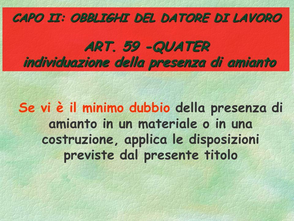 CAPO II: OBBLIGHI DEL DATORE DI LAVORO ART. 59 -QUATER individuazione della presenza di amianto Prima di intraprendere lavori di demolizione o di manu