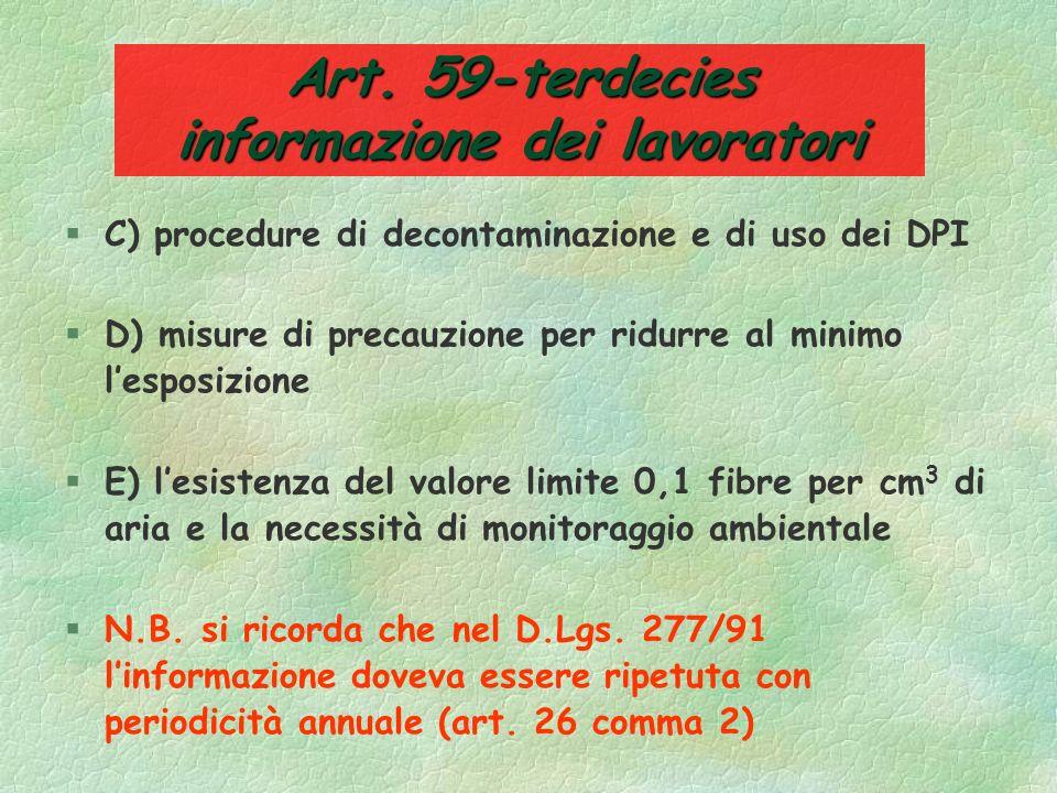 Art. 59-terdecies informazione dei lavoratori §Fermo restando quanto previsto dallart. 21 del D.Lgs. 626/94 il datore di lavoro fornisce ai lavoratori