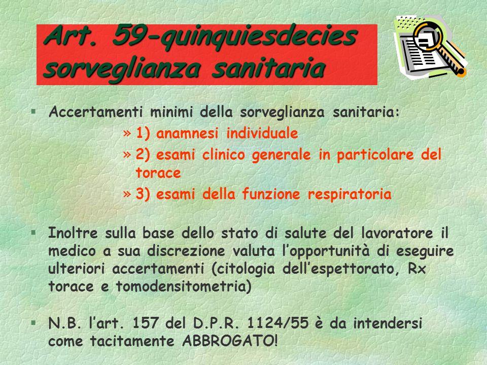 Art. 59-quinquiesdecies sorveglianza sanitaria §I lavoratori esposti ad amianto devono essere sottoposti a alla sorveglianza sanitaria di cui allart.