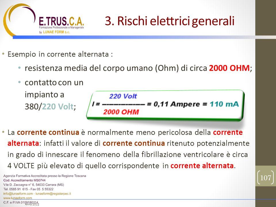 Anno 2012 Esempio in corrente alternata : resistenza media del corpo umano (Ohm) di circa 2000 OHM; contatto con un impianto a 380/220 Volt; La corren
