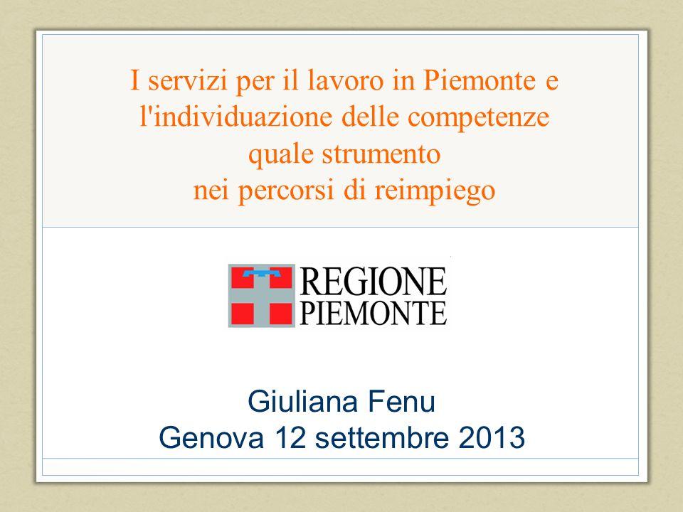 I servizi per il lavoro in Piemonte e l'individuazione delle competenze quale strumento nei percorsi di reimpiego Giuliana Fenu Genova 12 settembre 20