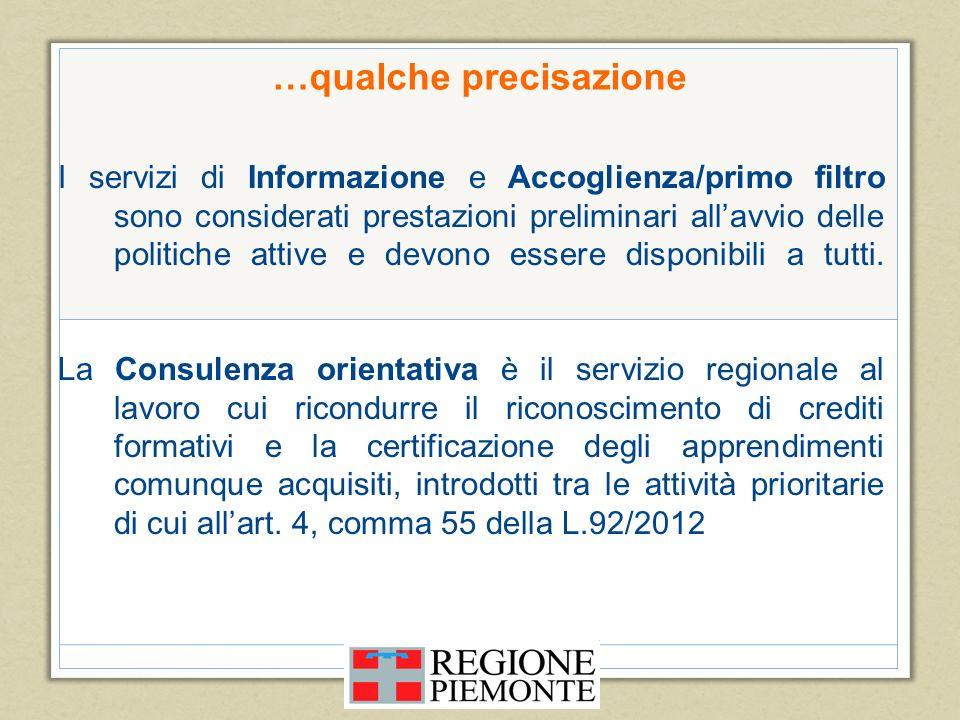 …qualche precisazione I servizi di Informazione e Accoglienza/primo filtro sono considerati prestazioni preliminari allavvio delle politiche attive e