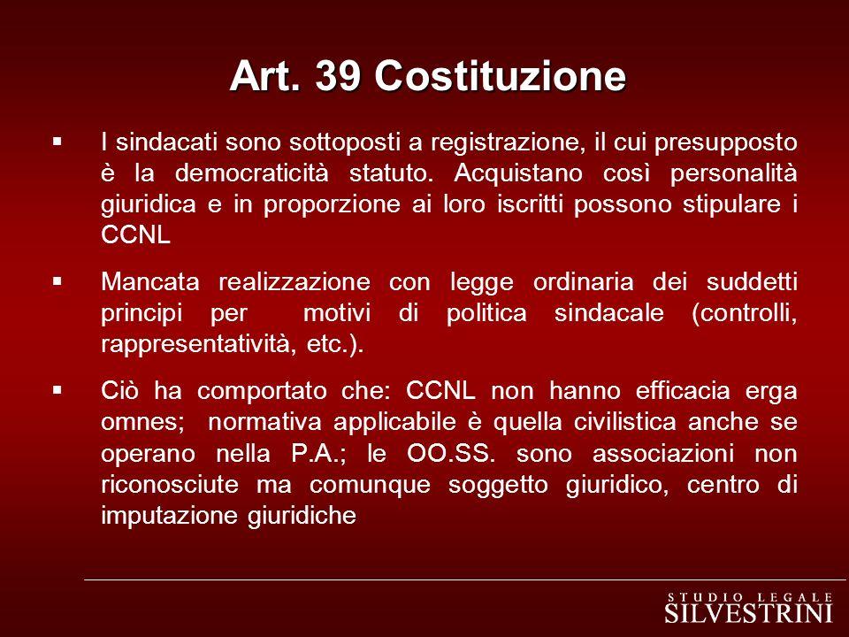 Art. 39 Costituzione Art. 39 Costituzione I sindacati sono sottoposti a registrazione, il cui presupposto è la democraticità statuto. Acquistano così
