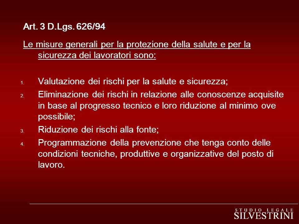 Art. 3 D.Lgs. 626/94 Le misure generali per la protezione della salute e per la sicurezza dei lavoratori sono: 1. Valutazione dei rischi per la salute