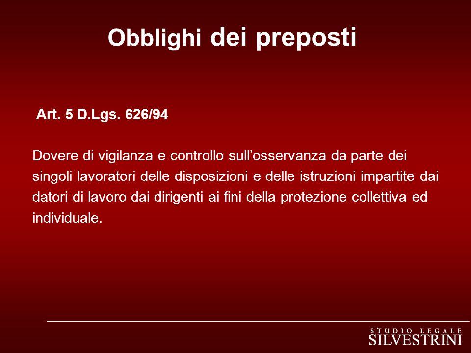 Obblighi dei preposti Art. 5 D.Lgs. 626/94 Dovere di vigilanza e controllo sullosservanza da parte dei singoli lavoratori delle disposizioni e delle i