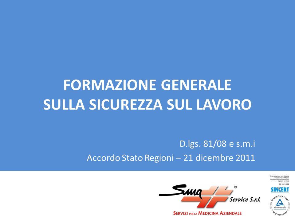 FORMAZIONE GENERALE SULLA SICUREZZA SUL LAVORO D.lgs. 81/08 e s.m.i Accordo Stato Regioni – 21 dicembre 2011
