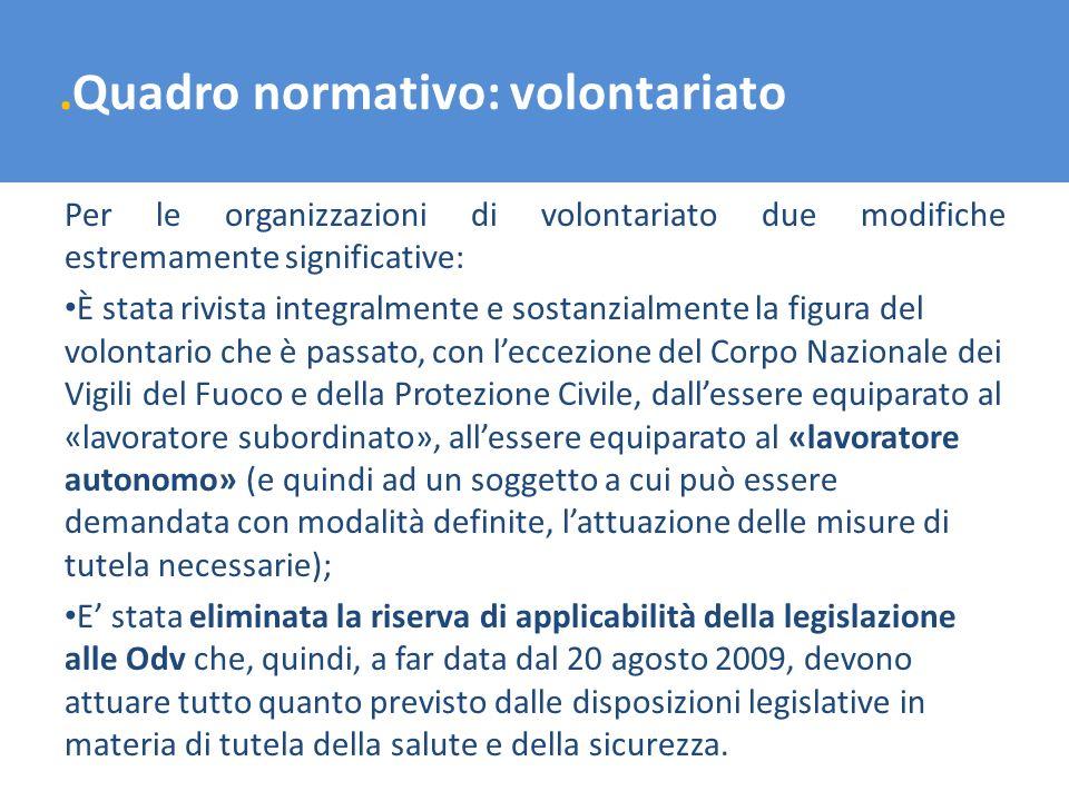 .Quadro normativo: volontariato Per le organizzazioni di volontariato due modifiche estremamente significative: È stata rivista integralmente e sostan
