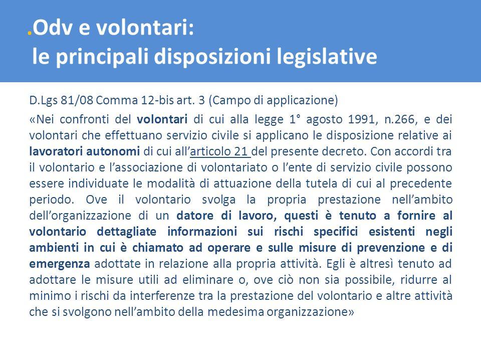 .Odv e volontari: le principali disposizioni legislative D.Lgs 81/08 Comma 12-bis art. 3 (Campo di applicazione) «Nei confronti del volontari di cui a
