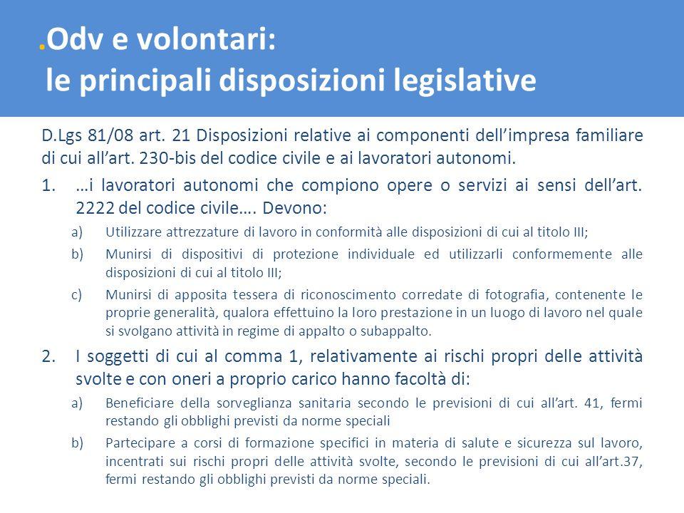 .Odv e volontari: le principali disposizioni legislative D.Lgs 81/08 art. 21 Disposizioni relative ai componenti dellimpresa familiare di cui allart.