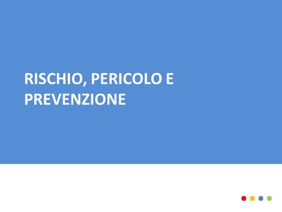 RISCHIO, PERICOLO E PREVENZIONE........