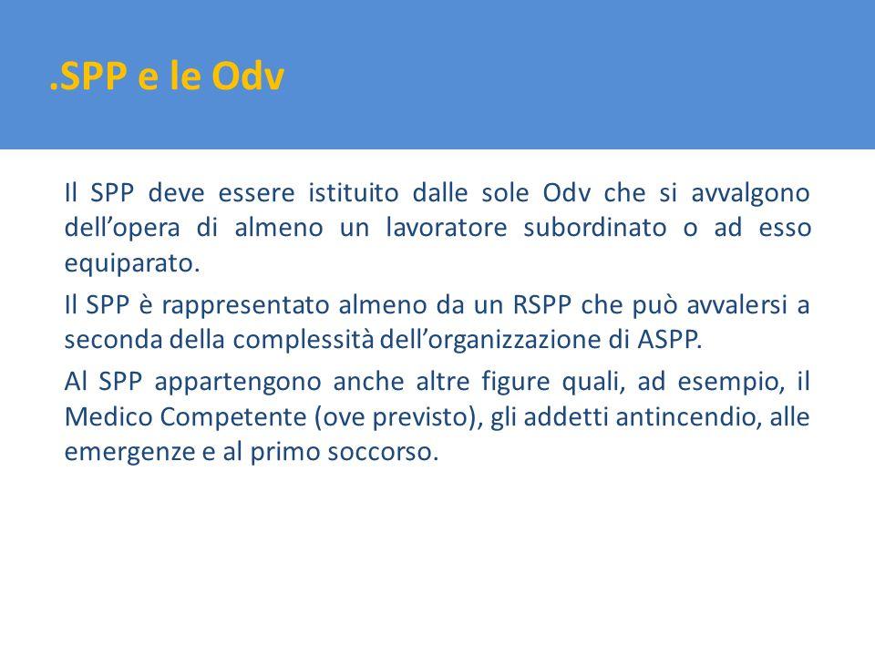 .SPP e le Odv Il SPP deve essere istituito dalle sole Odv che si avvalgono dellopera di almeno un lavoratore subordinato o ad esso equiparato. Il SPP