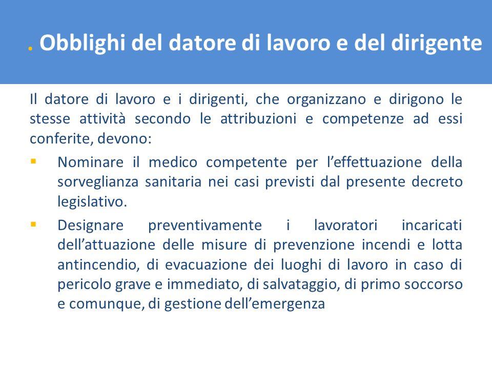 . Obblighi del datore di lavoro e del dirigente Il datore di lavoro e i dirigenti, che organizzano e dirigono le stesse attività secondo le attribuzio