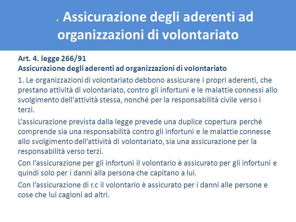 . Assicurazione degli aderenti ad organizzazioni di volontariato Art. 4. legge 266/91 Assicurazione degli aderenti ad organizzazioni di volontariato 1