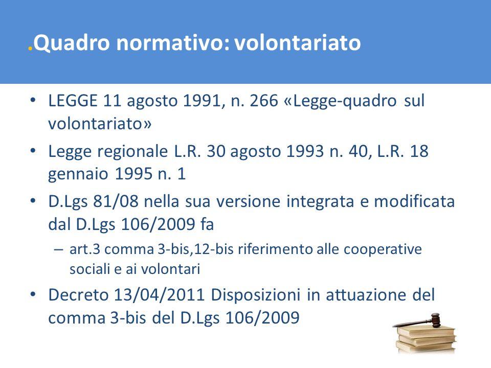 .Quadro normativo: volontariato LEGGE 11 agosto 1991, n. 266 «Legge-quadro sul volontariato» Legge regionale L.R. 30 agosto 1993 n. 40, L.R. 18 gennai