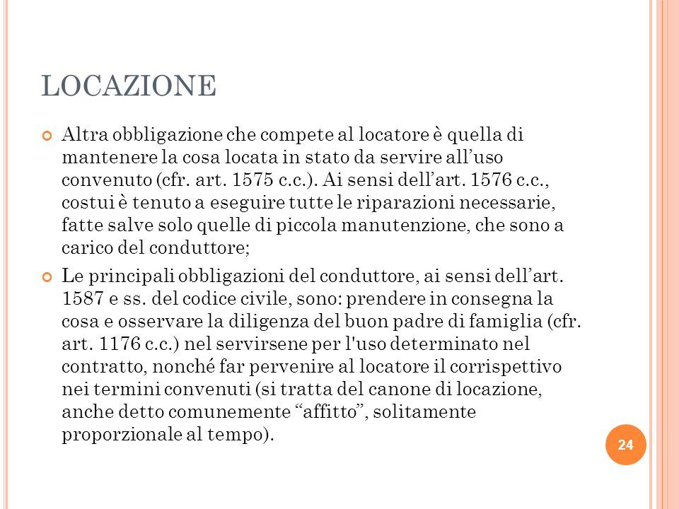 24 LOCAZIONE Altra obbligazione che compete al locatore è quella di mantenere la cosa locata in stato da servire alluso convenuto (cfr. art. 1575 c.c.