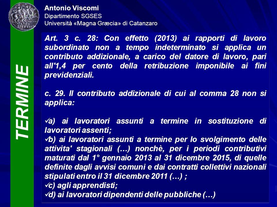 TERMINE Antonio Viscomi Dipartimento SGSES Università «Magna Græcia» di Catanzaro Art. 3 c. 28: Con effetto (2013) ai rapporti di lavoro subordinato n