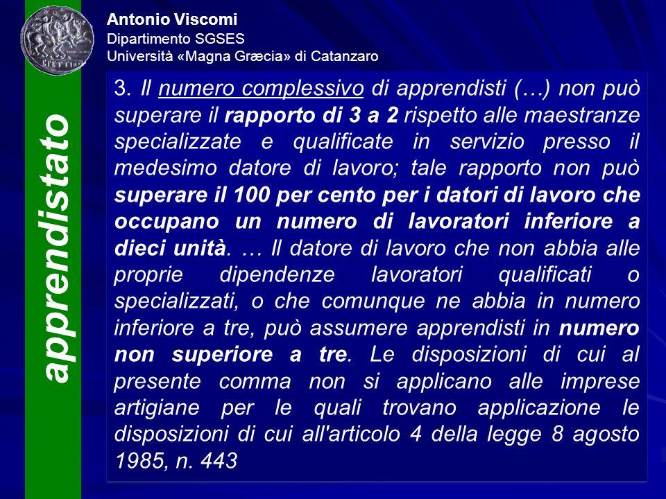 apprendistato Antonio Viscomi Dipartimento SGSES Università «Magna Græcia» di Catanzaro 3. Il numero complessivo di apprendisti (…) non può superare i