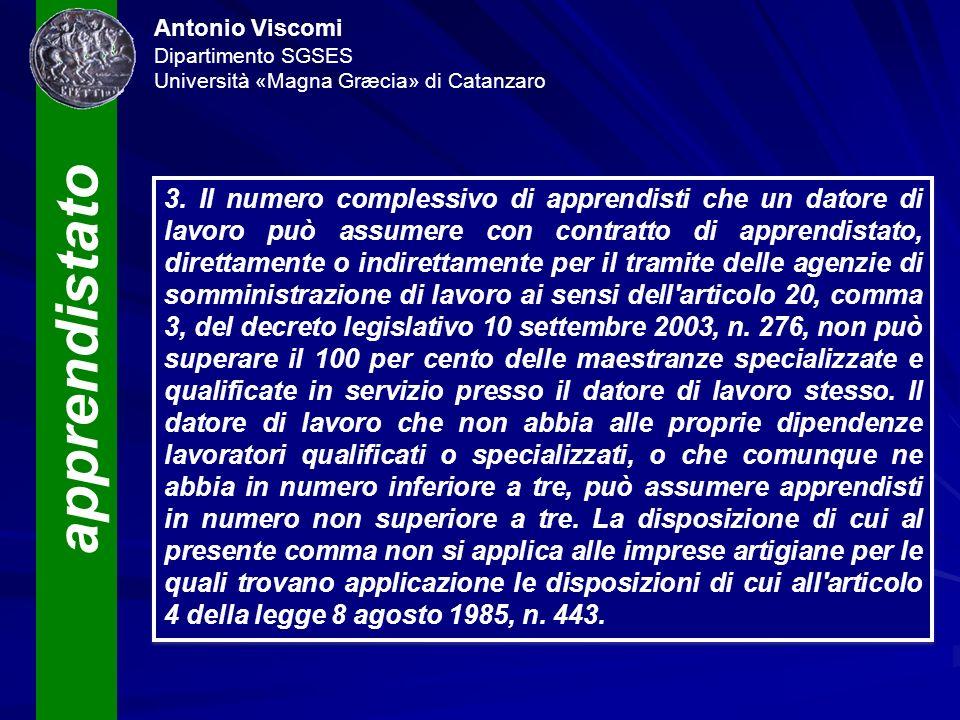 apprendistato Antonio Viscomi Dipartimento SGSES Università «Magna Græcia» di Catanzaro 3. Il numero complessivo di apprendisti che un datore di lavor