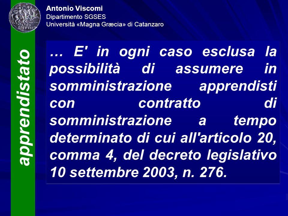 apprendistato Antonio Viscomi Dipartimento SGSES Università «Magna Græcia» di Catanzaro … E' in ogni caso esclusa la possibilità di assumere in sommin