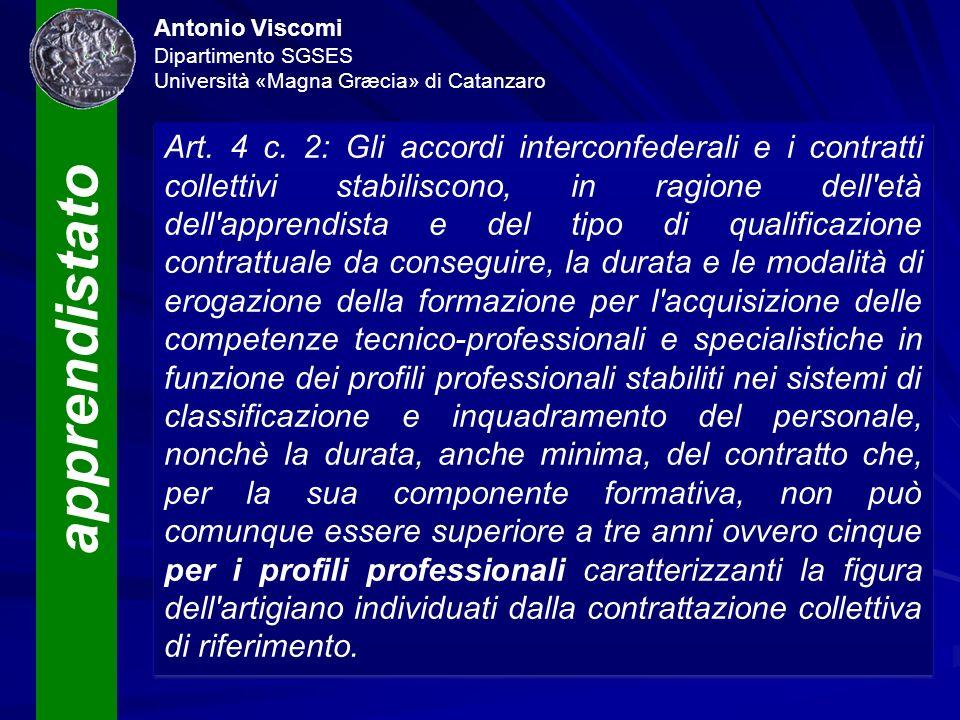apprendistato Antonio Viscomi Dipartimento SGSES Università «Magna Græcia» di Catanzaro Art. 4 c. 2: Gli accordi interconfederali e i contratti collet