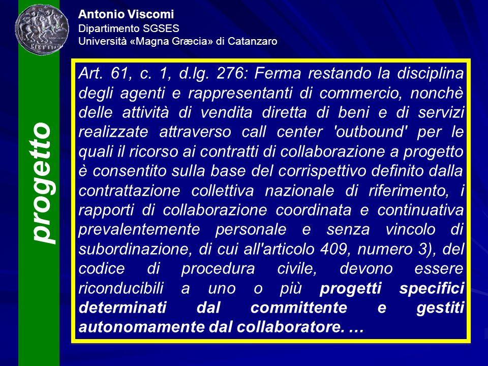 progetto Antonio Viscomi Dipartimento SGSES Università «Magna Græcia» di Catanzaro Art. 61, c. 1, d.lg. 276: Ferma restando la disciplina degli agenti