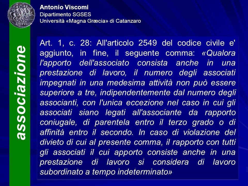 associazione Antonio Viscomi Dipartimento SGSES Università «Magna Græcia» di Catanzaro Art. 1, c. 28: All'articolo 2549 del codice civile e' aggiunto,