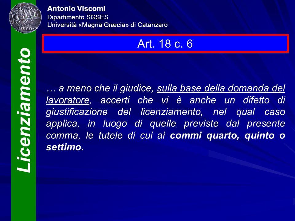 Licenziamento Antonio Viscomi Dipartimento SGSES Università «Magna Græcia» di Catanzaro Art. 18 c. 6 … a meno che il giudice, sulla base della domanda