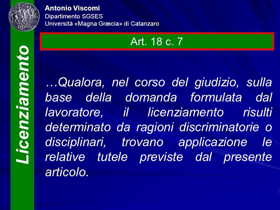 Licenziamento Antonio Viscomi Dipartimento SGSES Università «Magna Græcia» di Catanzaro Art. 18 c. 7 …Qualora, nel corso del giudizio, sulla base dell