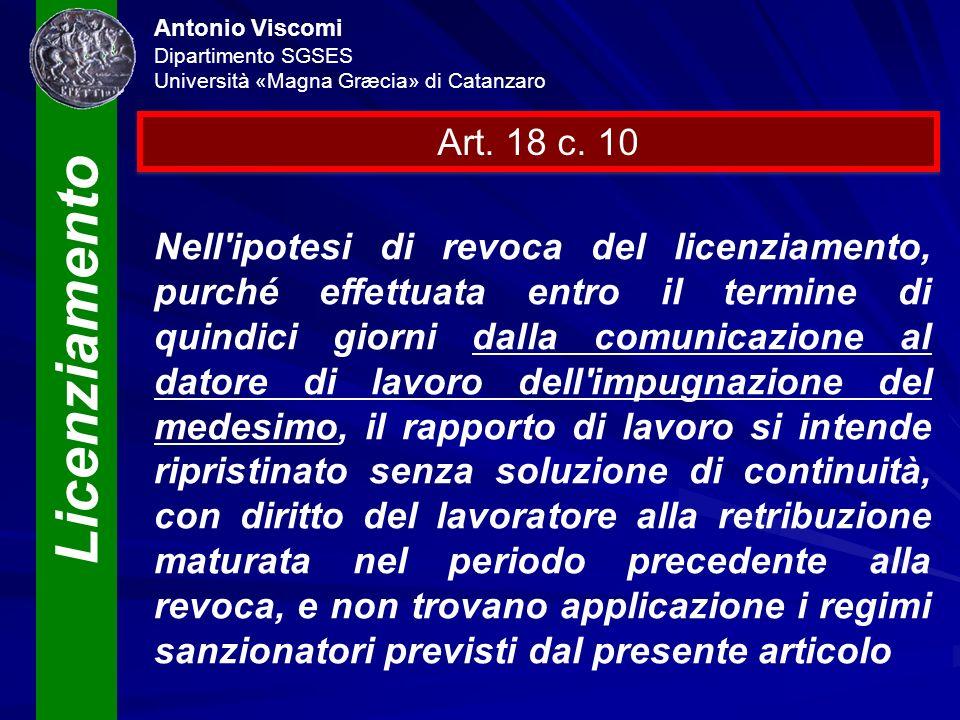 Licenziamento Antonio Viscomi Dipartimento SGSES Università «Magna Græcia» di Catanzaro Art. 18 c. 10 Nell'ipotesi di revoca del licenziamento, purché