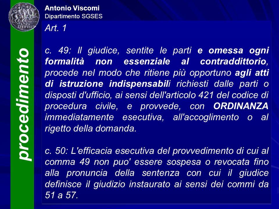 procedimento Antonio Viscomi Dipartimento SGSES Università «Magna Græcia» di Catanzaro Art. 1 c. 49: Il giudice, sentite le parti e omessa ogni formal