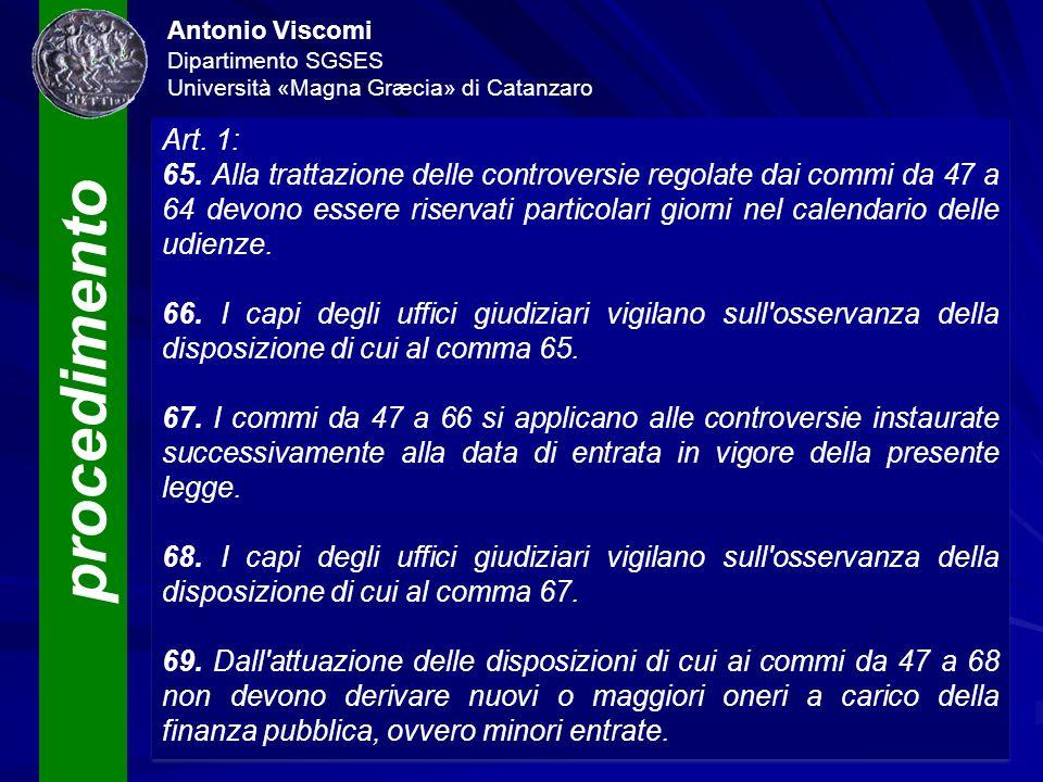 procedimento Antonio Viscomi Dipartimento SGSES Università «Magna Græcia» di Catanzaro Art. 1: 65. Alla trattazione delle controversie regolate dai co