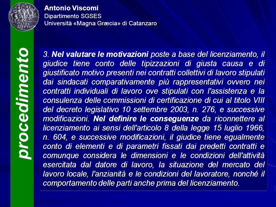 procedimento Antonio Viscomi Dipartimento SGSES Università «Magna Græcia» di Catanzaro 3. Nel valutare le motivazioni poste a base del licenziamento,
