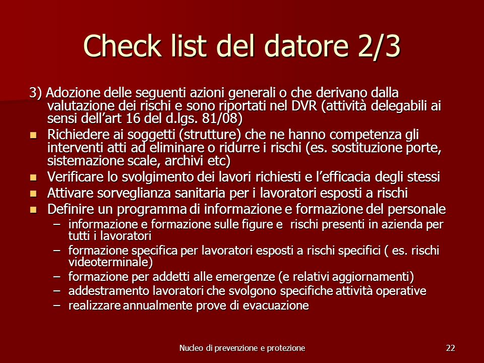Nucleo di prevenzione e protezione22 Check list del datore 2/3 3) Adozione delle seguenti azioni generali o che derivano dalla valutazione dei rischi e sono riportati nel DVR (attività delegabili ai sensi dellart 16 del d.lgs.
