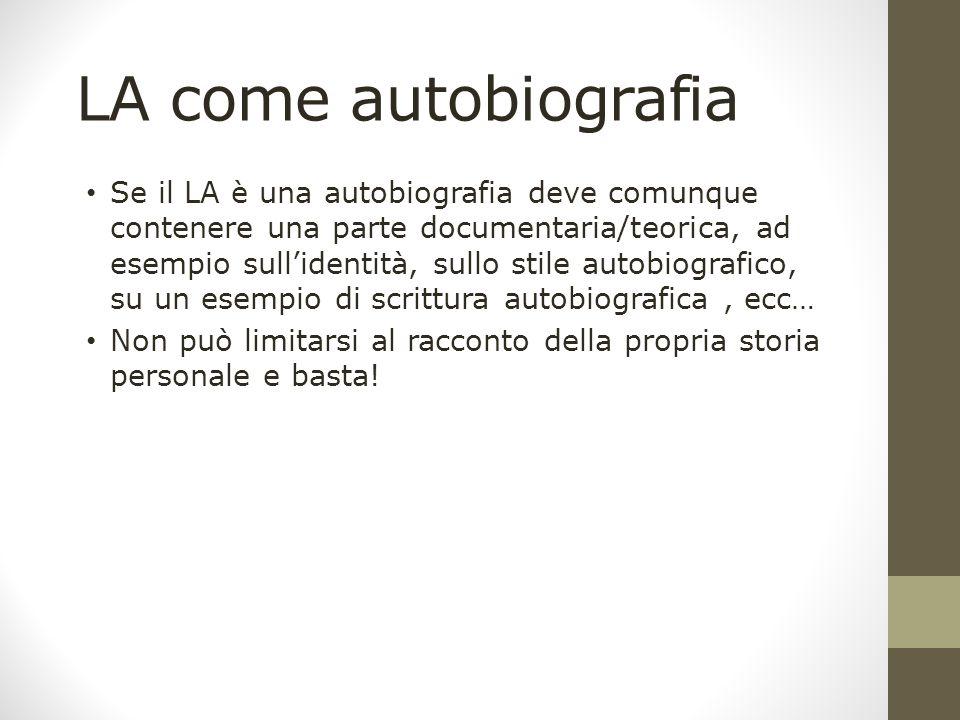 LA come autobiografia Se il LA è una autobiografia deve comunque contenere una parte documentaria/teorica, ad esempio sullidentità, sullo stile autobi