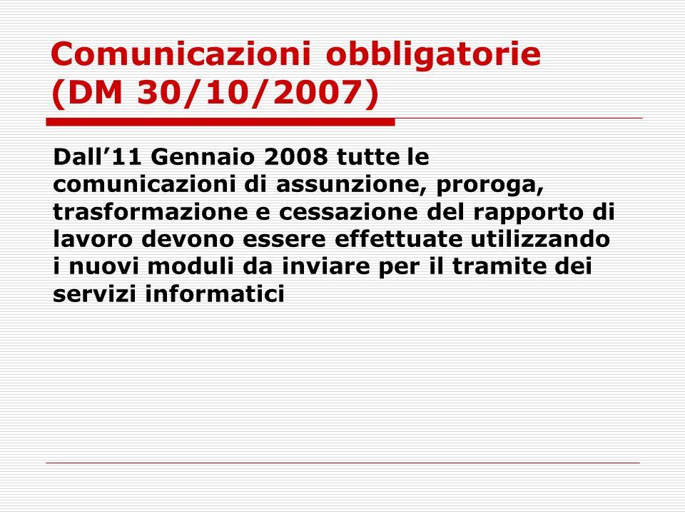 Comunicazioni obbligatorie (DM 30/10/2007). Dall11 Gennaio 2008 tutte le comunicazioni di assunzione, proroga, trasformazione e cessazione del rapport
