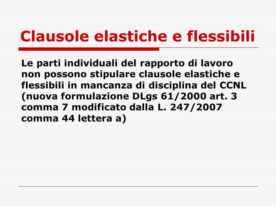 Clausole elastiche e flessibili Le parti individuali del rapporto di lavoro non possono stipulare clausole elastiche e flessibili in mancanza di disci