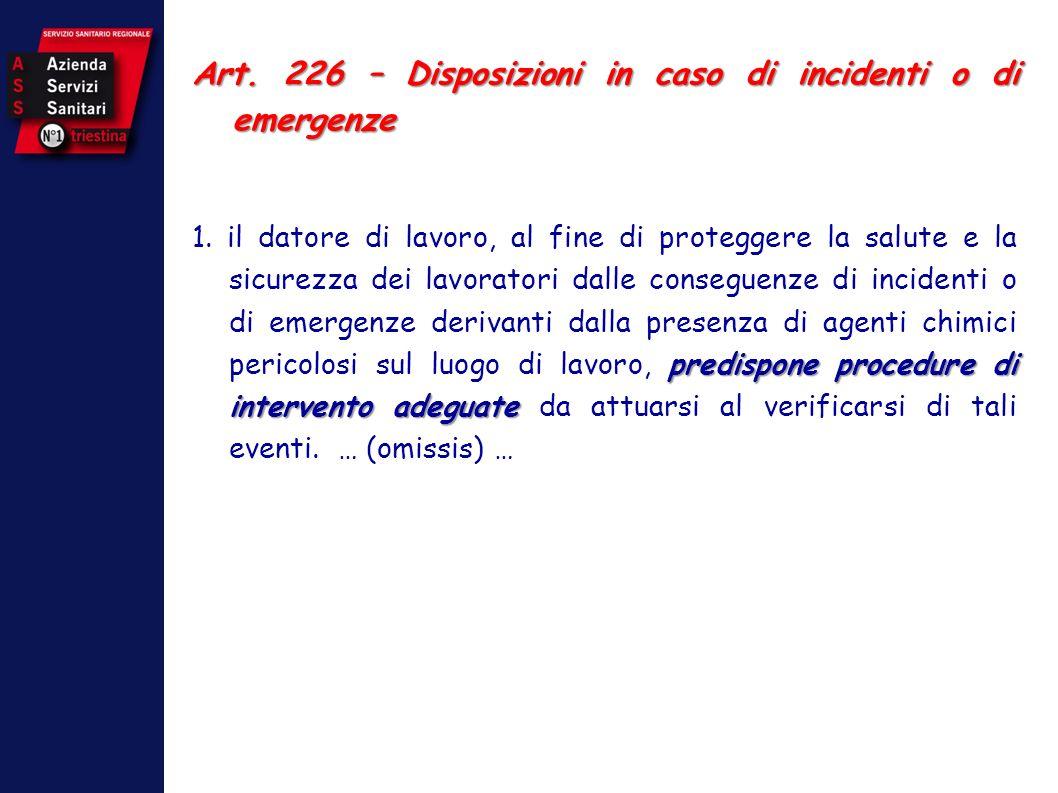Art. 226 – Disposizioni in caso di incidenti o di emergenze predispone procedure di intervento adeguate 1. il datore di lavoro, al fine di proteggere