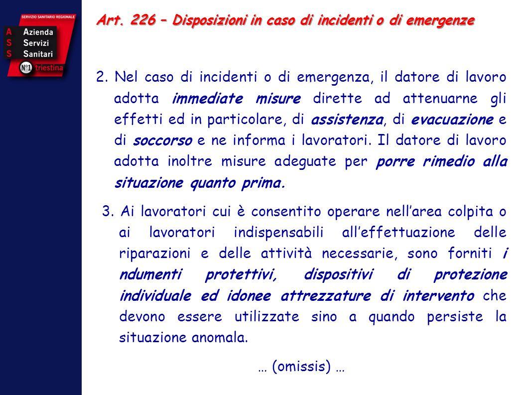 Art. 226 – Disposizioni in caso di incidenti o di emergenze 2. Nel caso di incidenti o di emergenza, il datore di lavoro adotta immediate misure diret
