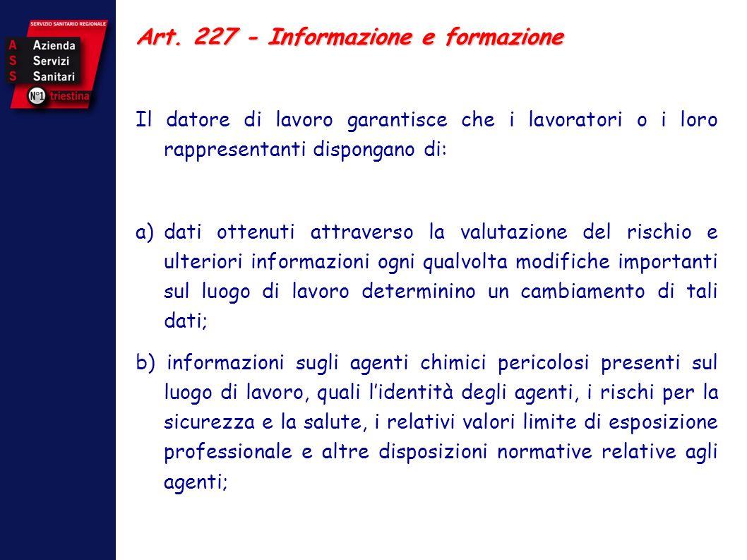 Art. 227 - Informazione e formazione Il datore di lavoro garantisce che i lavoratori o i loro rappresentanti dispongano di: a)dati ottenuti attraverso