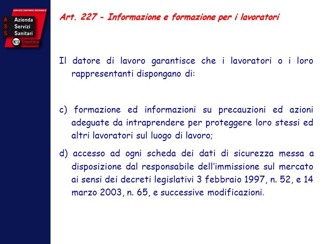 Art. 227 - Informazione e formazione per i lavoratori Il datore di lavoro garantisce che i lavoratori o i loro rappresentanti dispongano di: c) formaz