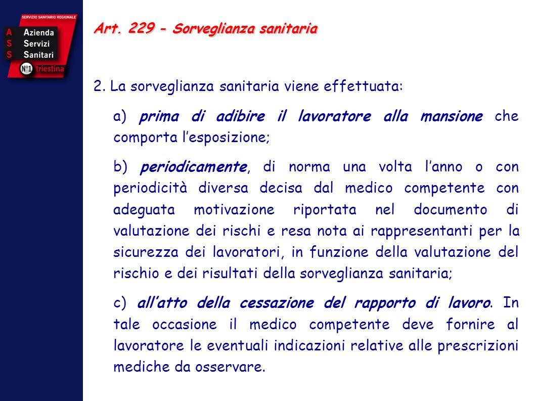 Art. 229 - Sorveglianza sanitaria 2. La sorveglianza sanitaria viene effettuata: a) prima di adibire il lavoratore alla mansione che comporta lesposiz