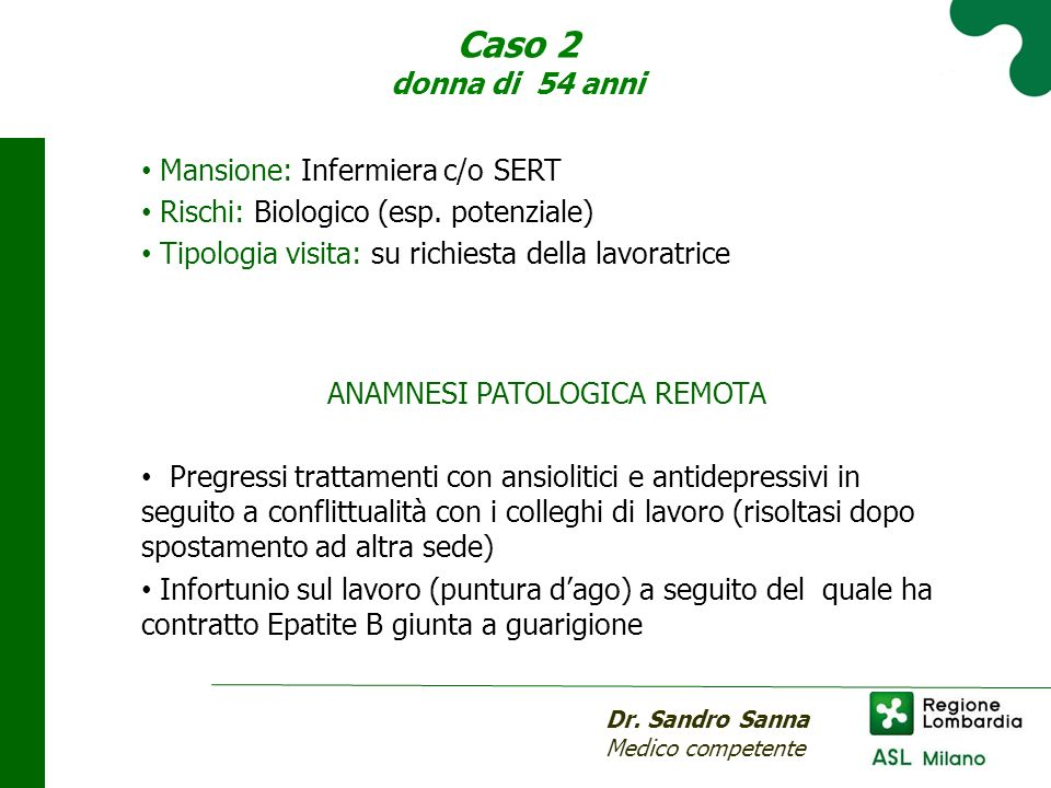 Caso 2 donna di 54 anni Mansione: Infermiera c/o SERT Rischi: Biologico (esp. potenziale) Tipologia visita: su richiesta della lavoratrice Dr. Sandro