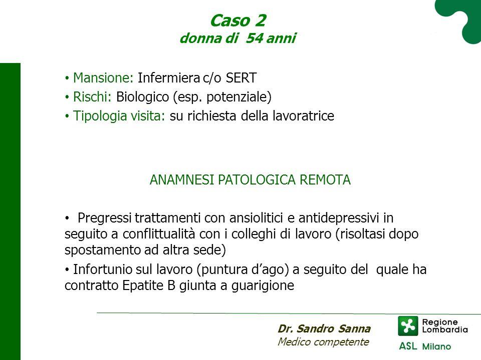 Caso 2 donna di 54 anni Mansione: Infermiera c/o SERT Rischi: Biologico (esp.